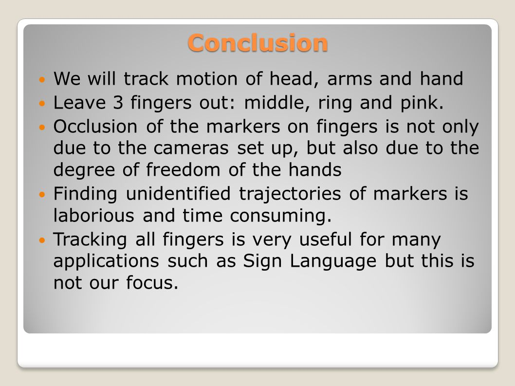 Conclusion We will track motion of head, arms and hand Leave 3 fingers out: middle, ring and pink.