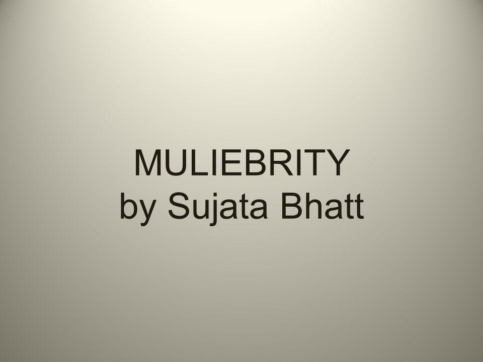 MULIEBRITY by Sujata Bhatt