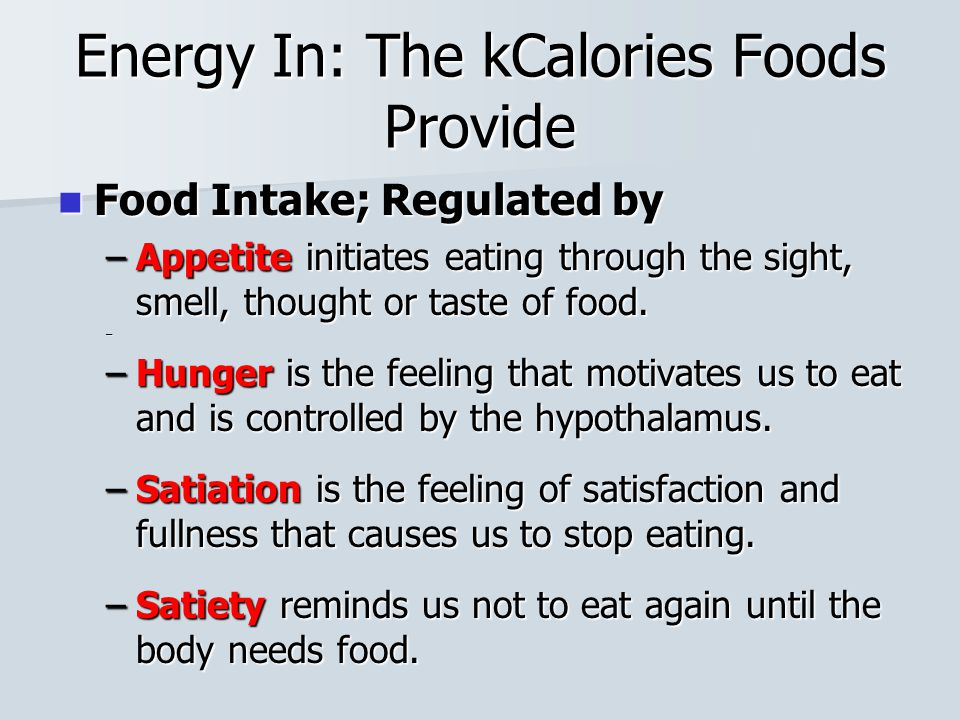 Energy In: The kCalories Foods Provide Food Intake; Regulated by Food Intake; Regulated by –Appetite initiates eating through the sight, smell, thought or taste of food.