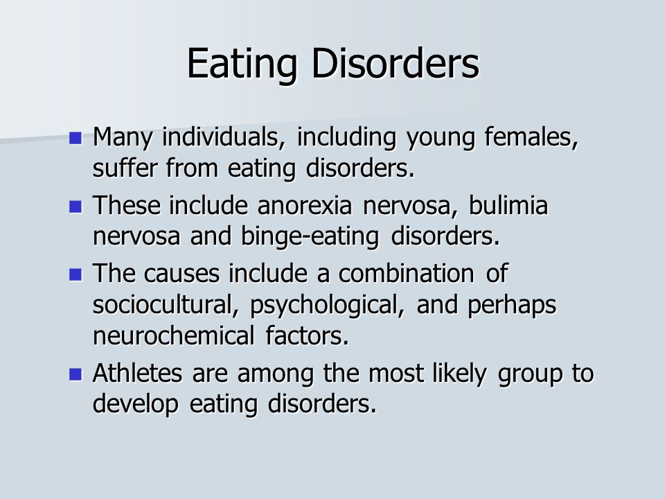 Many individuals, including young females, suffer from eating disorders.