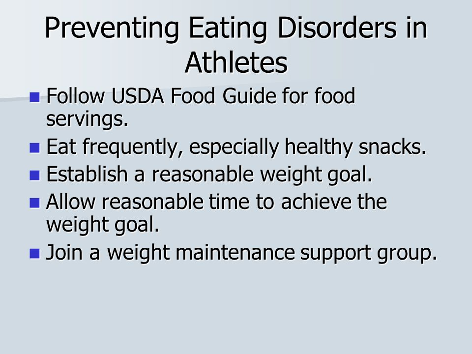 Preventing Eating Disorders in Athletes Follow USDA Food Guide for food servings.