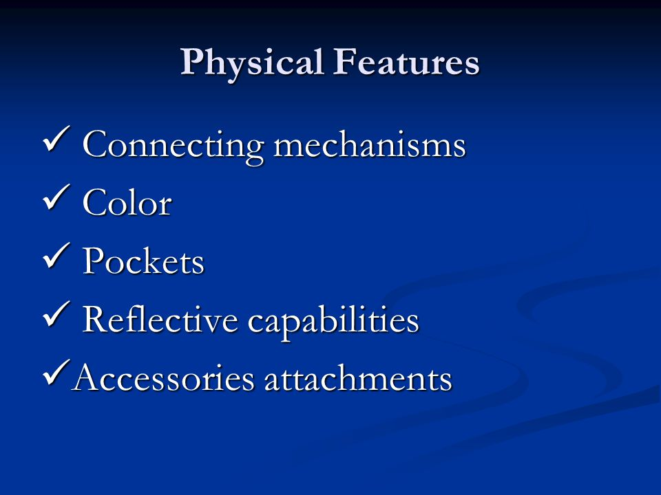 Physical Features Connecting mechanisms Connecting mechanisms Color Color Pockets Pockets Reflective capabilities Reflective capabilities Accessories attachments Accessories attachments