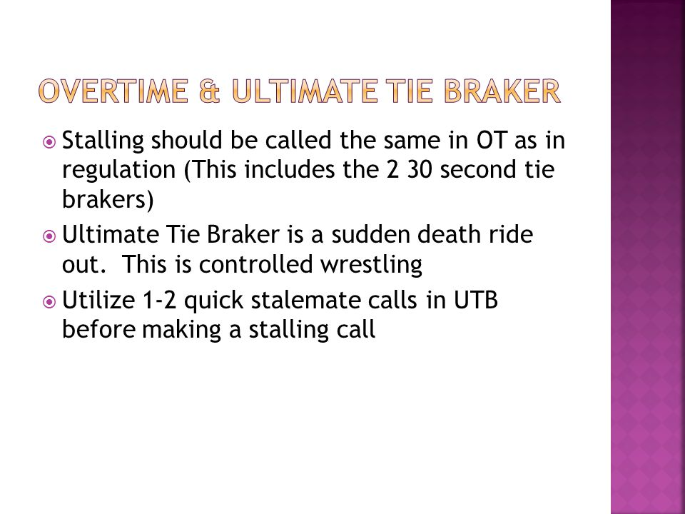  Stalling should be called the same in OT as in regulation (This includes the 2 30 second tie brakers)  Ultimate Tie Braker is a sudden death ride out.
