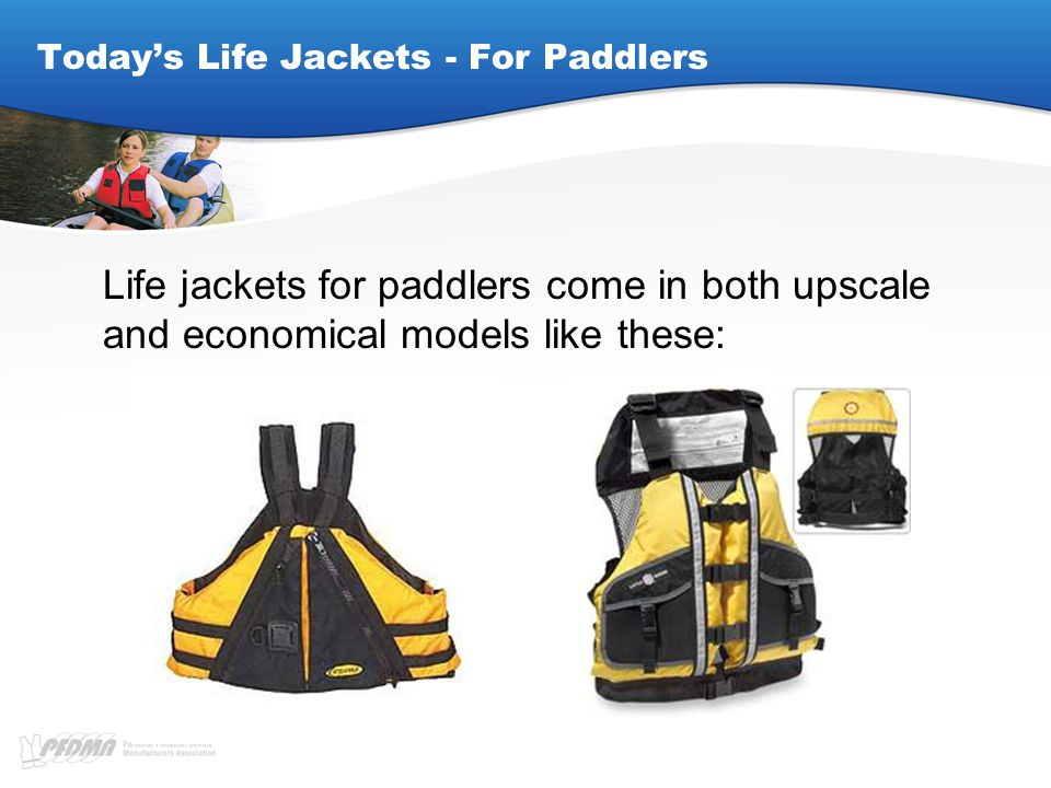 Today's Life Jackets - For Paddlers Life jackets for paddlers come in both upscale and economical models like these: