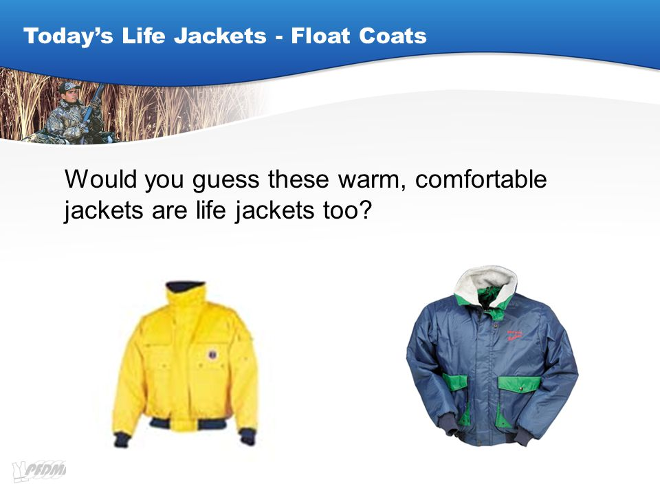 Today's Life Jackets - Float Coats Would you guess these warm, comfortable jackets are life jackets too?