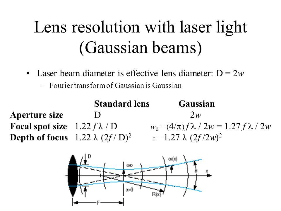 Lens resolution with laser light (Gaussian beams) Laser beam diameter is effective lens diameter: D = 2w –Fourier transform of Gaussian is Gaussian St