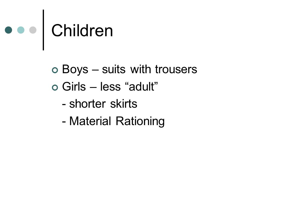 """Children Boys – suits with trousers Girls – less """"adult"""" - shorter skirts - Material Rationing"""