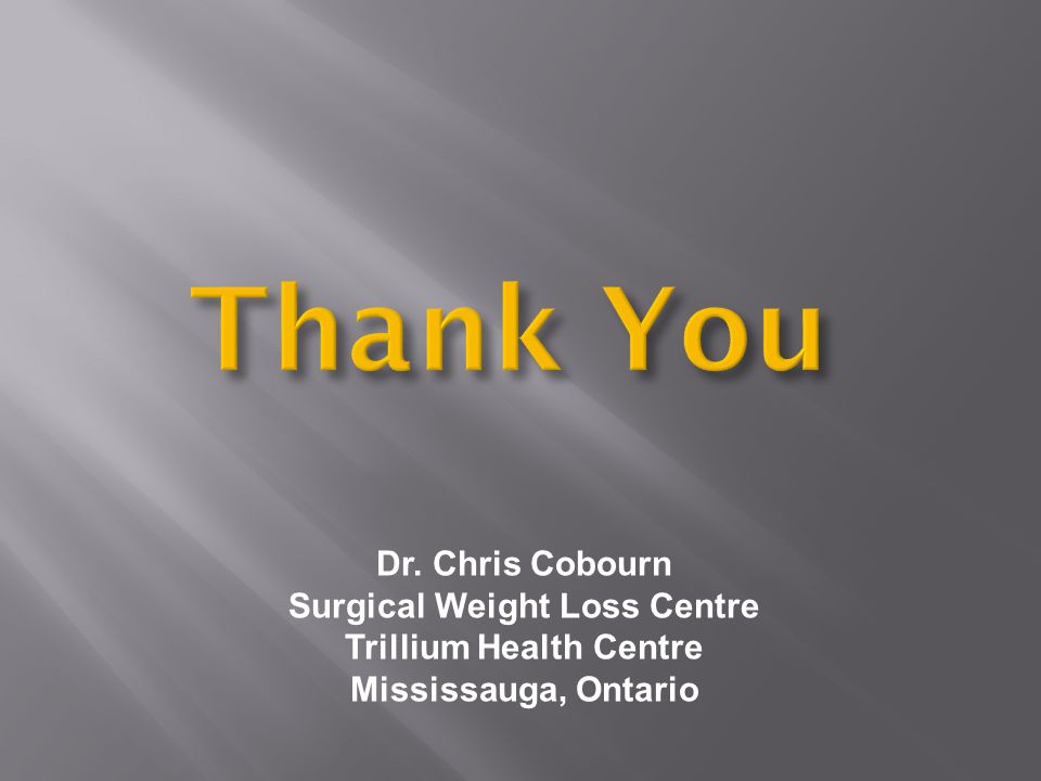 Dr. Chris Cobourn Surgical Weight Loss Centre Trillium Health Centre Mississauga, Ontario