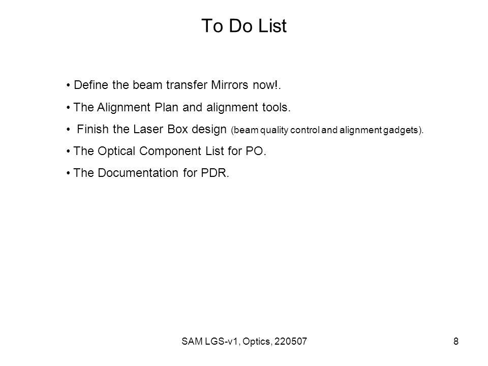 SAM LGS-v1, Optics, 2205078 To Do List Define the beam transfer Mirrors now!.