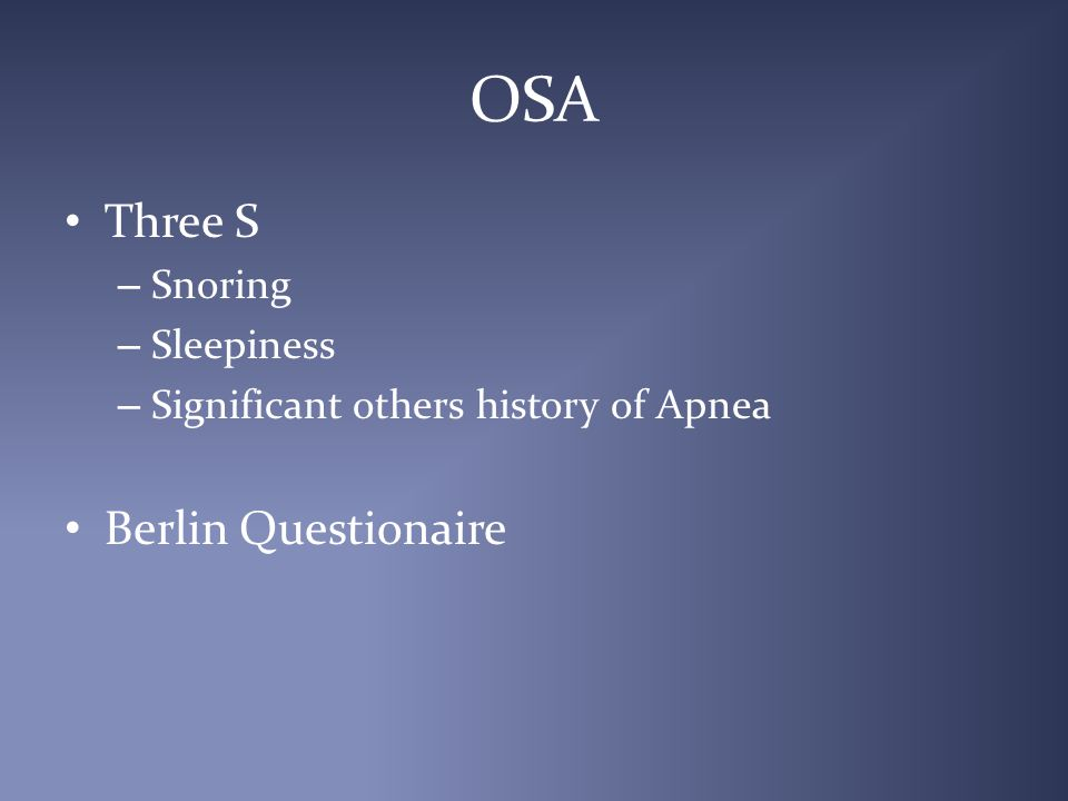 OSA Three S – Snoring – Sleepiness – Significant others history of Apnea Berlin Questionaire