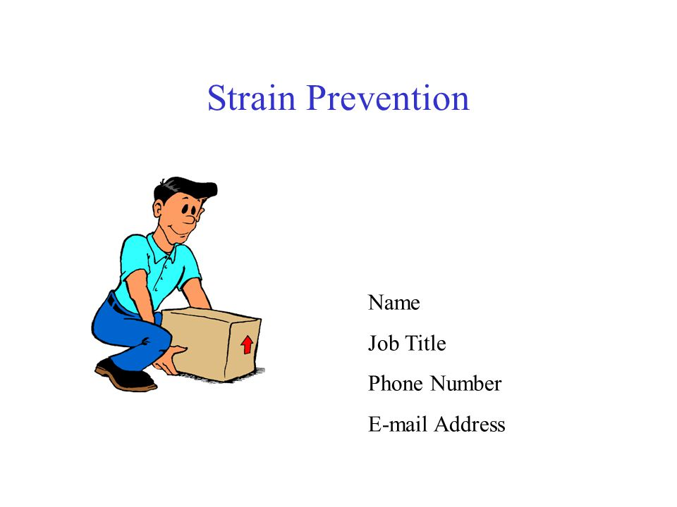 Strain Prevention Name Job Title Phone Number E-mail Address