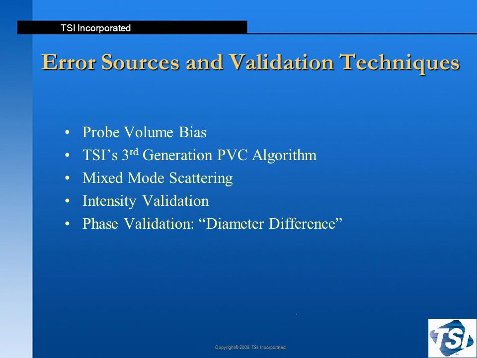 TSI Incorporated Copyright© 2008 TSI Incorporated Error Sources and Validation Techniques Probe Volume Bias TSI's 3 rd Generation PVC Algorithm Mixed