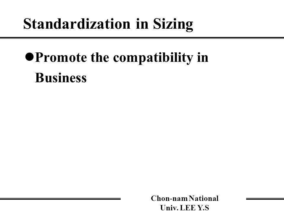 Chon-nam National Univ. LEE Y.S Standardization in Sizing Promote the compatibility in Business