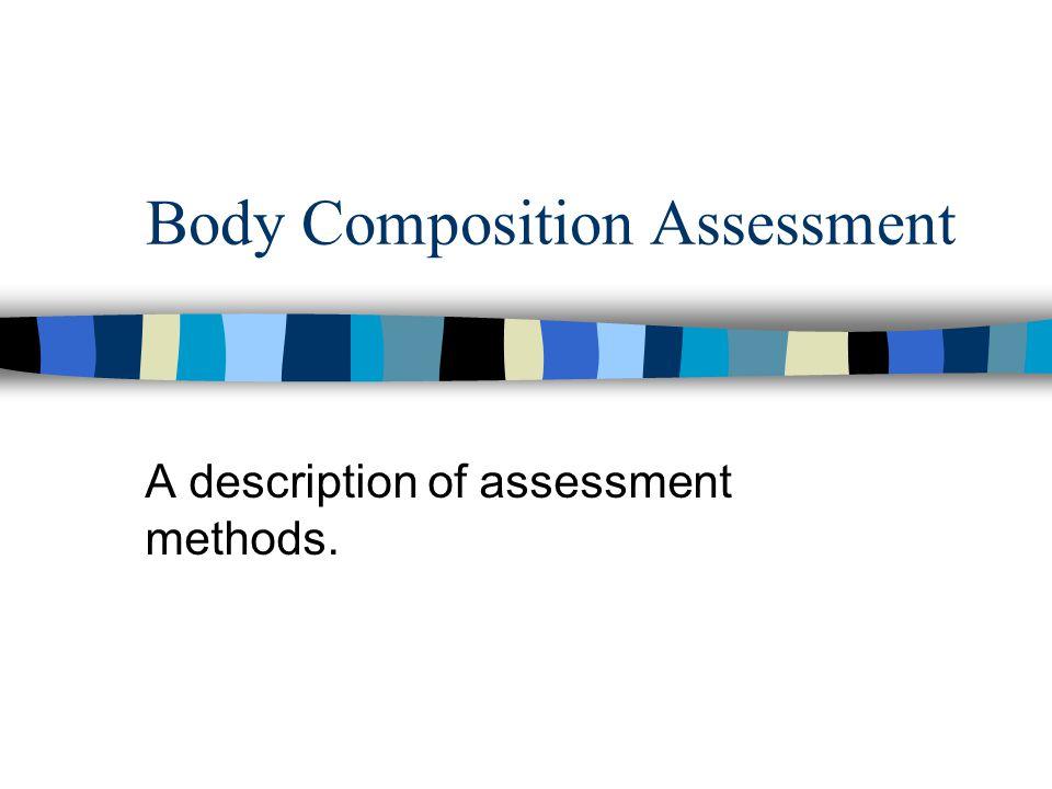 Body Composition Assessment A description of assessment methods.