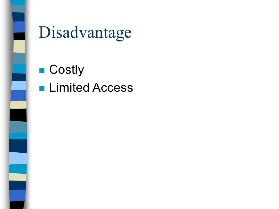 Disadvantage n Costly n Limited Access