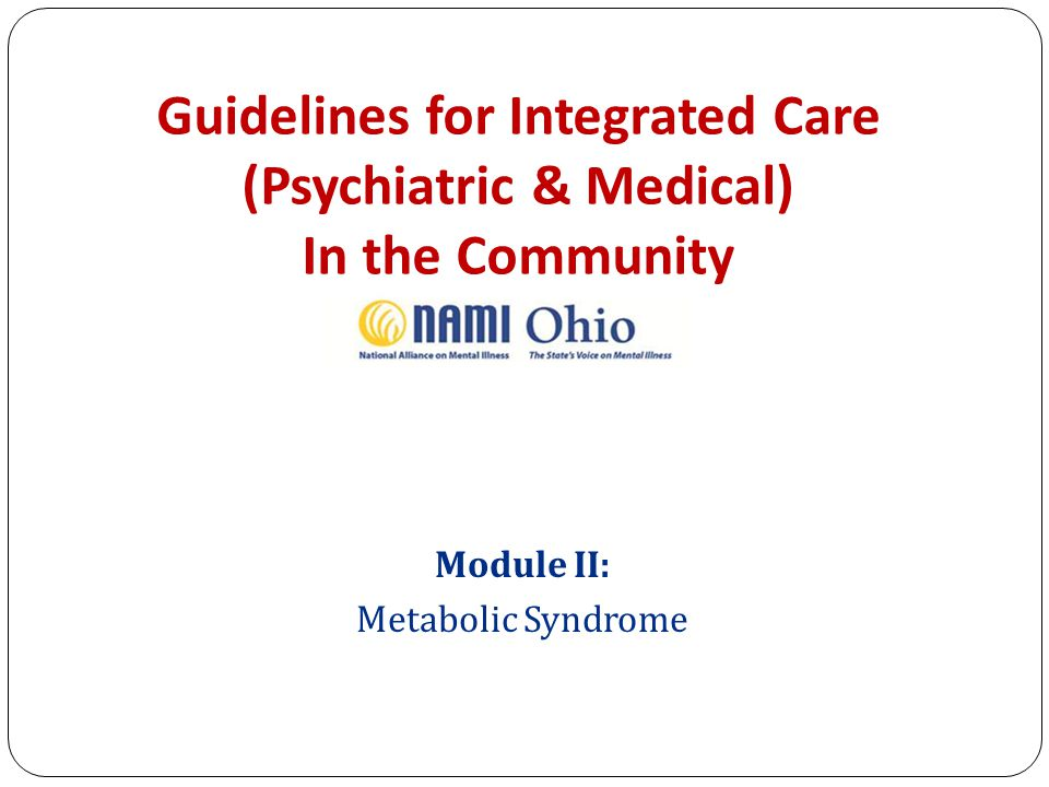 Guidelines for Integrated Care (Psychiatric & Medical) In the Community Module II: Metabolic Syndrome