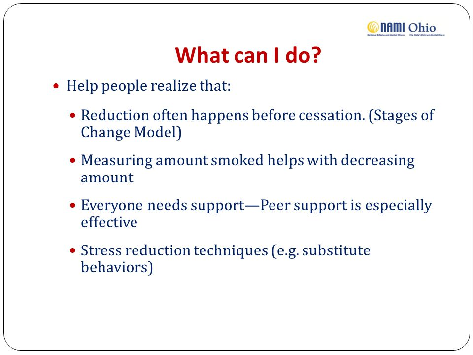 What can I do.Help people realize that: Reduction often happens before cessation.