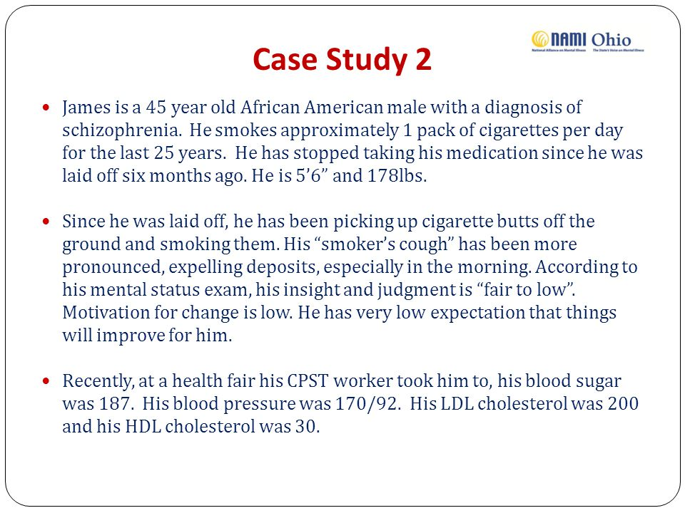 Case Study 2 James is a 45 year old African American male with a diagnosis of schizophrenia.