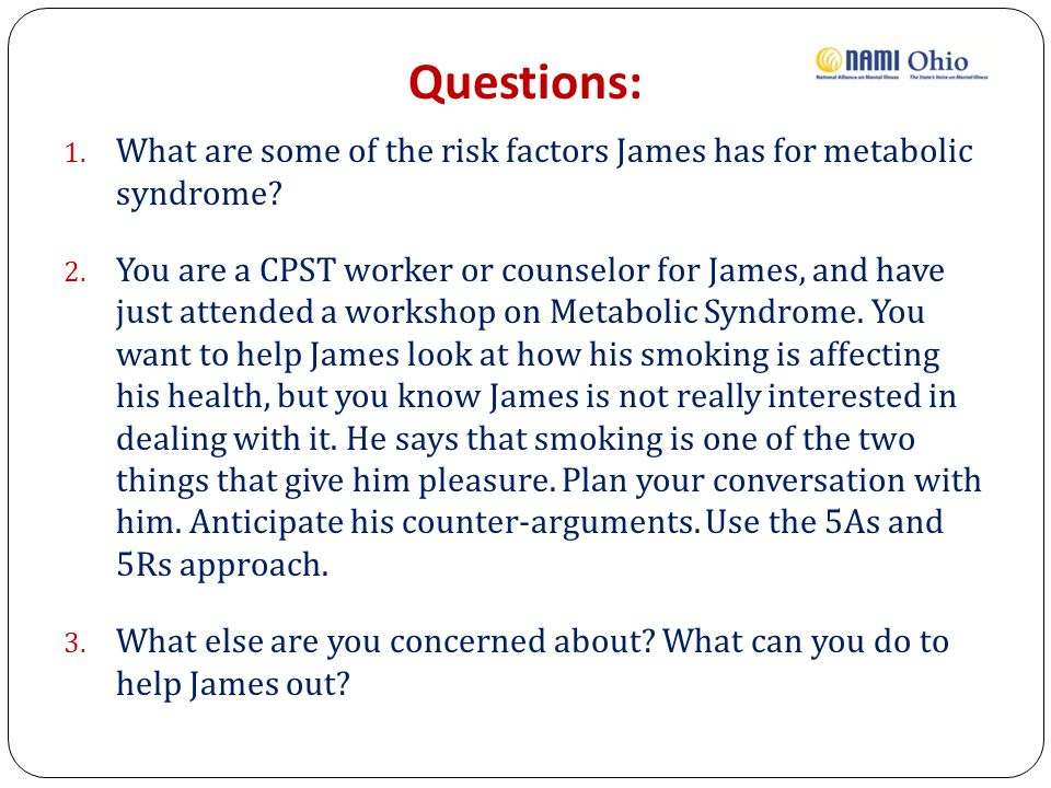Questions: 1. What are some of the risk factors James has for metabolic syndrome.