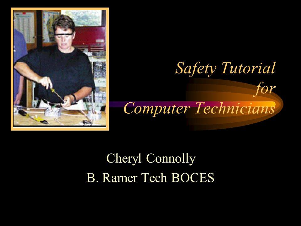 Safety Tutorial for Computer Technicians Cheryl Connolly B. Ramer Tech BOCES