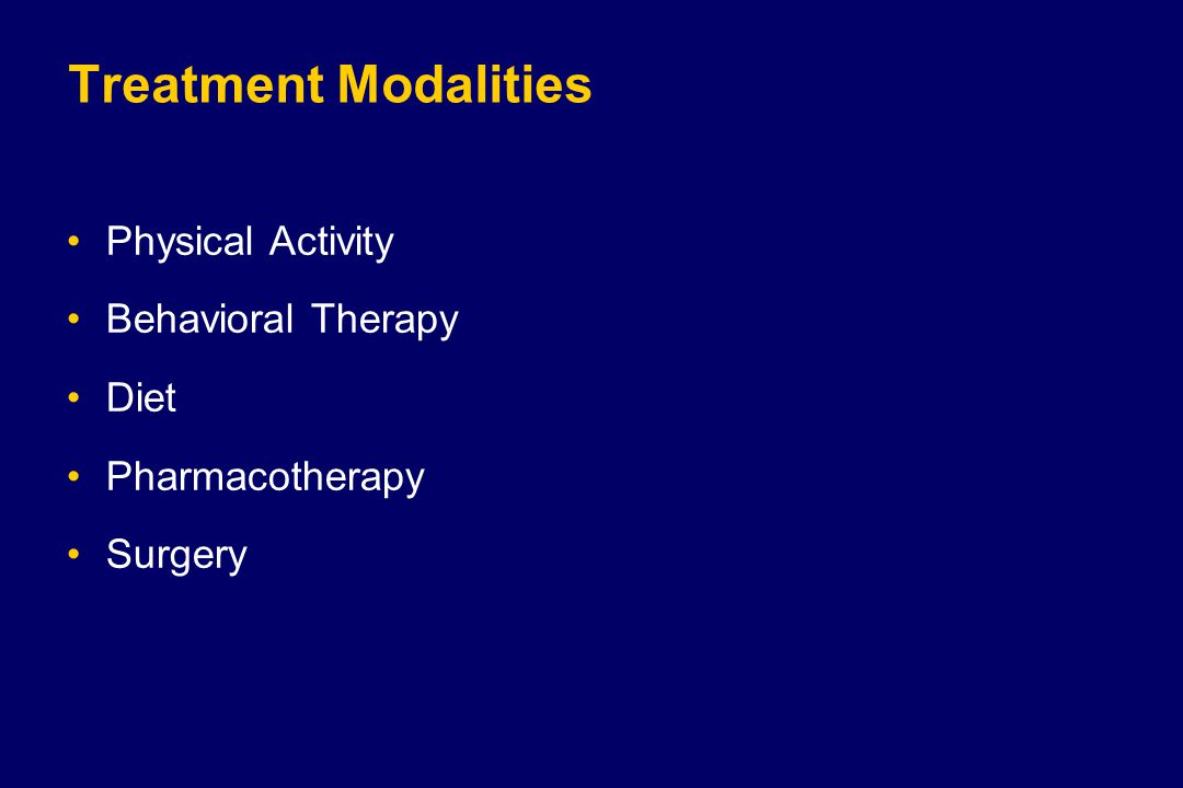 Treatment Modalities Physical Activity Behavioral Therapy Diet Pharmacotherapy Surgery