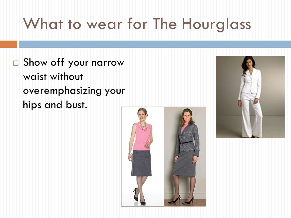 What to Wear – Slim rectangle  Detail on the bust and hips  Horizontal lines  Wide lapels, wide shoulder.