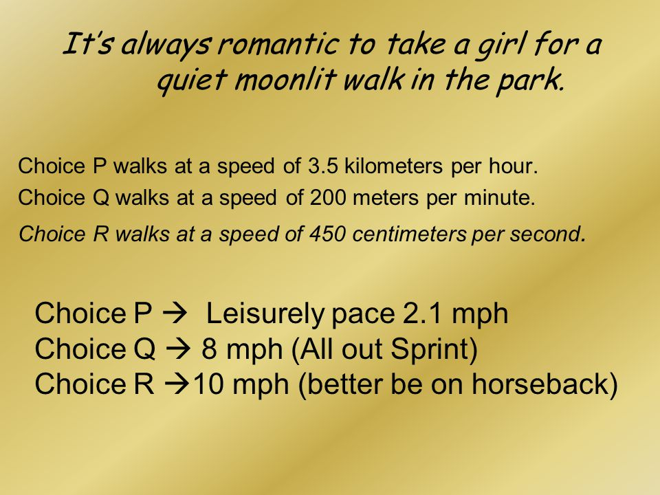It's always romantic to take a girl for a quiet moonlit walk in the park.