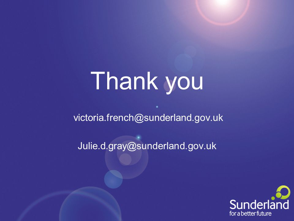 Thank you victoria.french@sunderland.gov.uk Julie.d.gray@sunderland.gov.uk