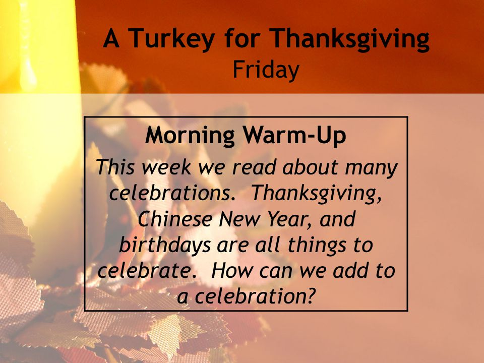 A Turkey for Thanksgiving Friday Morning Warm-Up This week we read about many celebrations.
