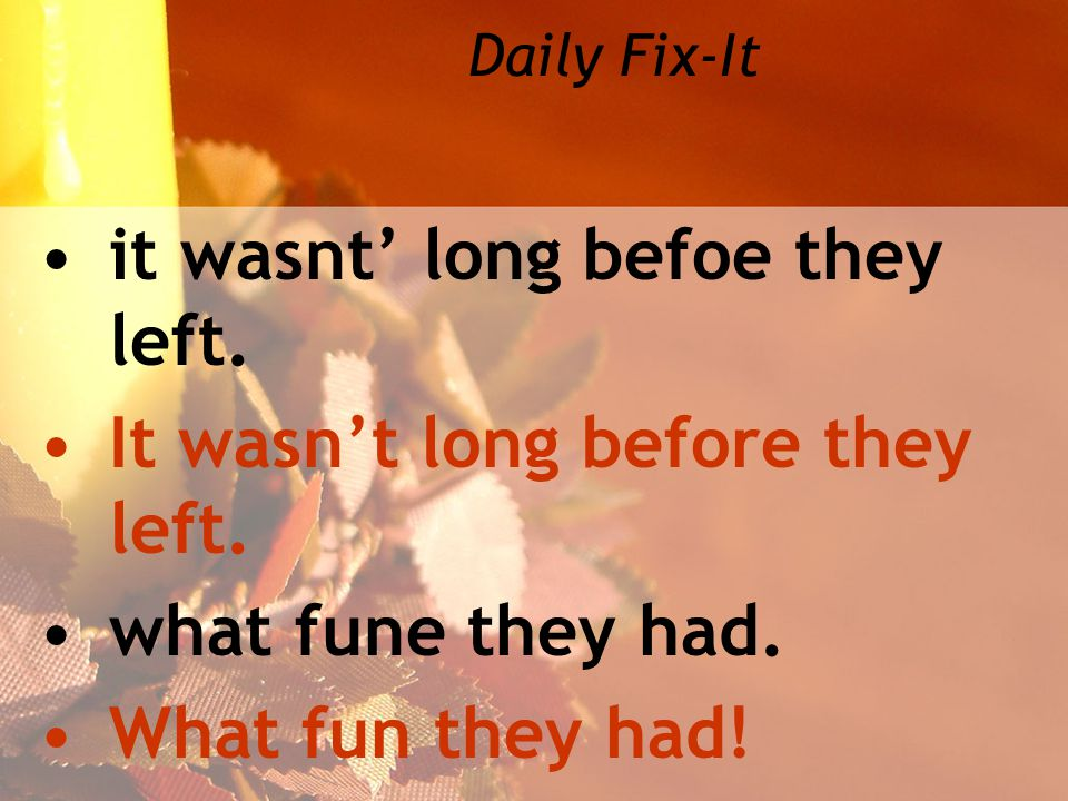 Daily Fix-It it wasnt' long befoe they left. It wasn't long before they left.