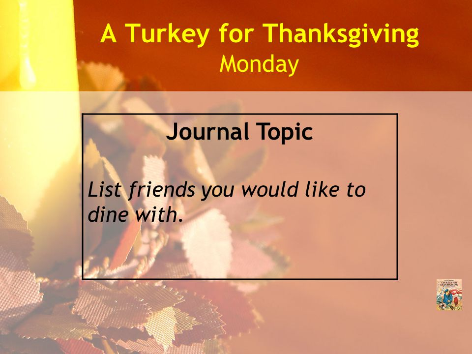 A Turkey for Thanksgiving Monday Journal Topic List friends you would like to dine with.