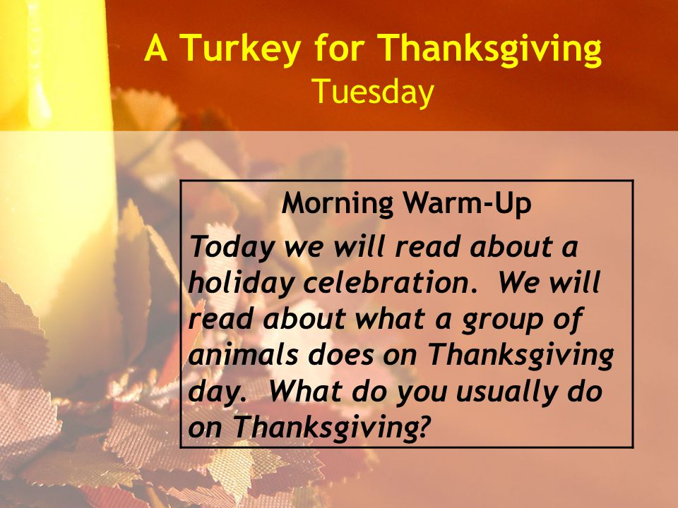 A Turkey for Thanksgiving Tuesday Morning Warm-Up Today we will read about a holiday celebration.