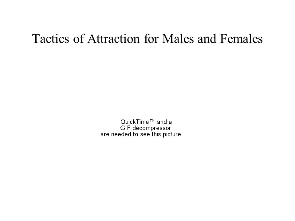 Tactics of Attraction for Males and Females