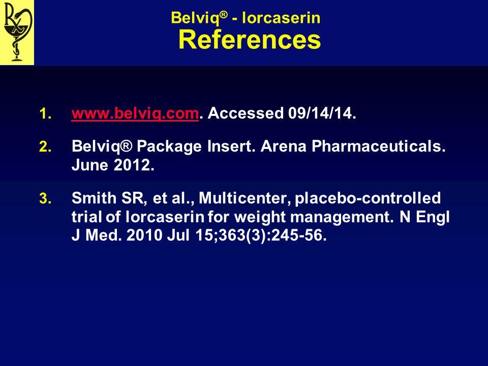 Belviq ® - lorcaserin References 1. www.belviq.com. Accessed 09/14/14. www.belviq.com 2. Belviq® Package Insert. Arena Pharmaceuticals. June 2012. 3.