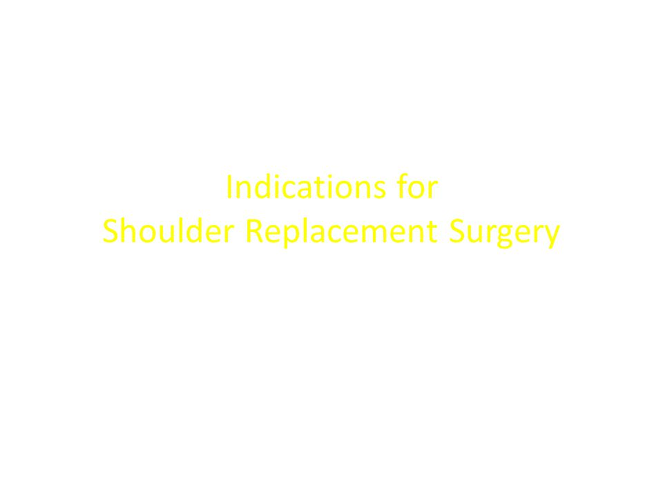 Indications for Shoulder Replacement Surgery