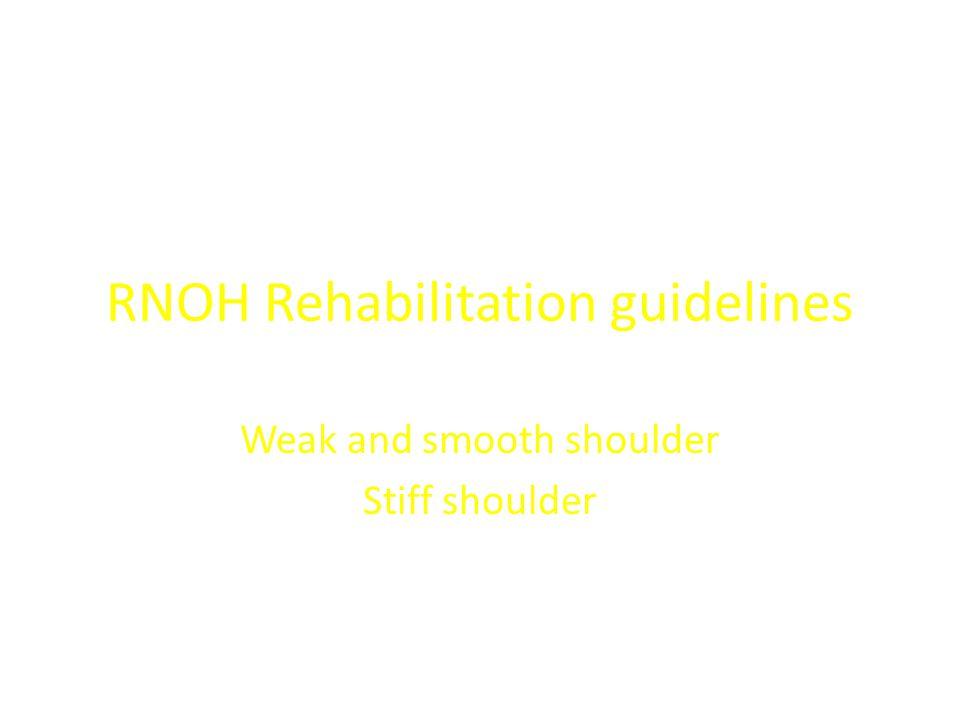 RNOH Rehabilitation guidelines Weak and smooth shoulder Stiff shoulder