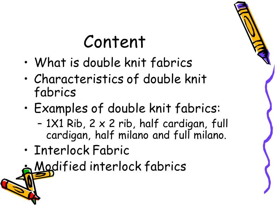 Content What is double knit fabrics Characteristics of double knit fabrics Examples of double knit fabrics: –1X1 Rib, 2 x 2 rib, half cardigan, full c