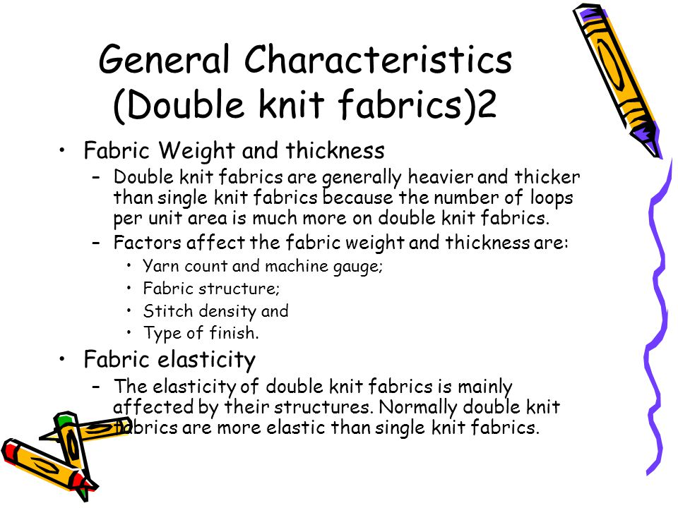 General Characteristics (Double knit fabrics)2 Fabric Weight and thickness –Double knit fabrics are generally heavier and thicker than single knit fab