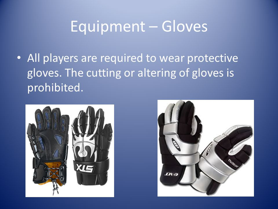 Equipment – Gloves All players are required to wear protective gloves.