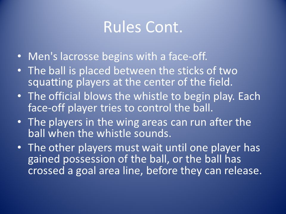 Rules Cont. Men s lacrosse begins with a face-off.