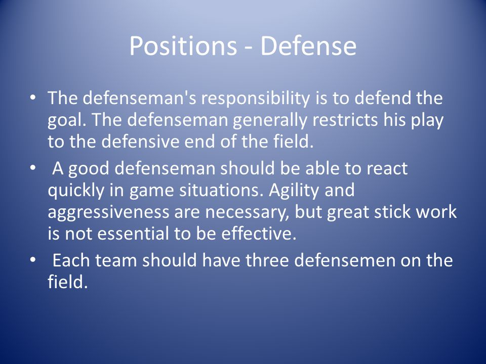 Positions - Defense The defenseman s responsibility is to defend the goal.