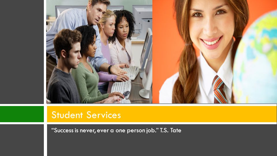 Success is never, ever a one person job. T.S. Tate Student Services