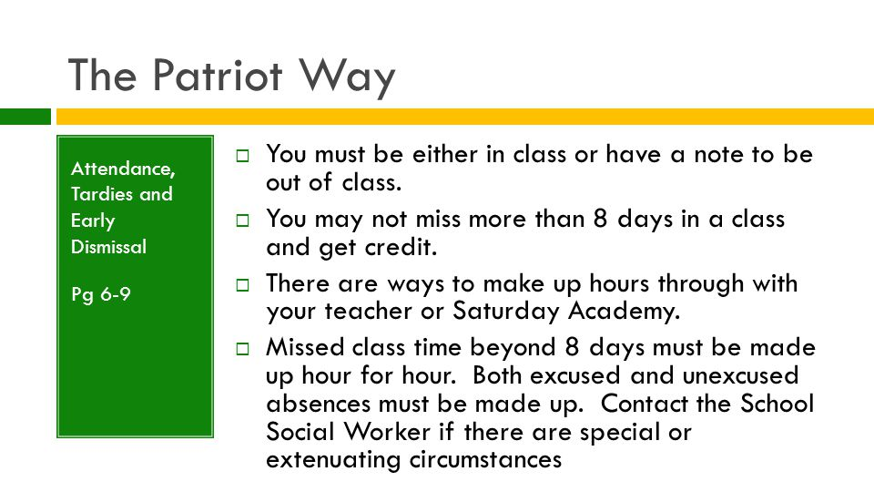 The Patriot Way Attendance, Tardies and Early Dismissal Pg 6-9  You must be either in class or have a note to be out of class.