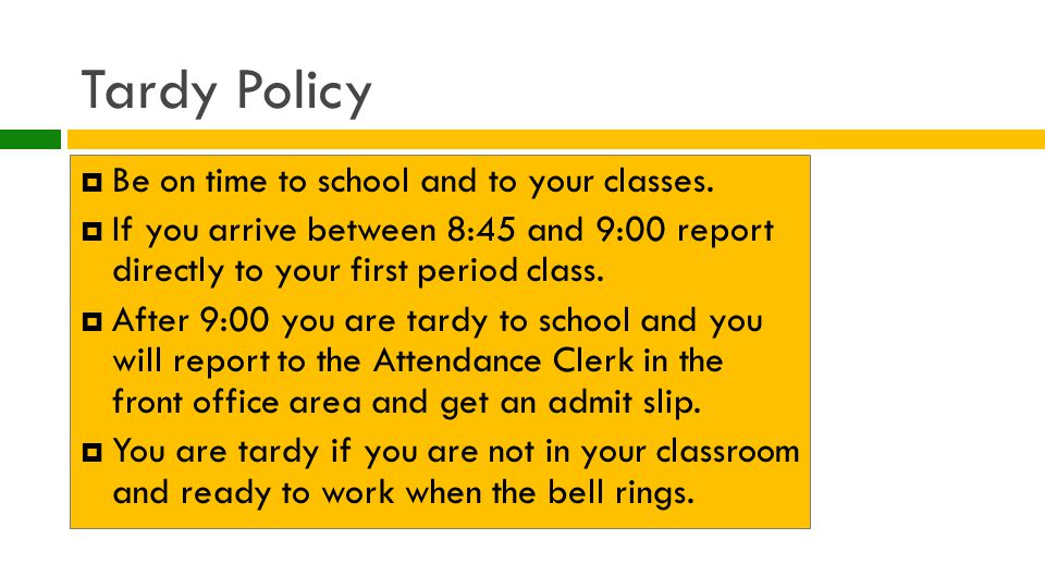Tardy Policy  Be on time to school and to your classes.
