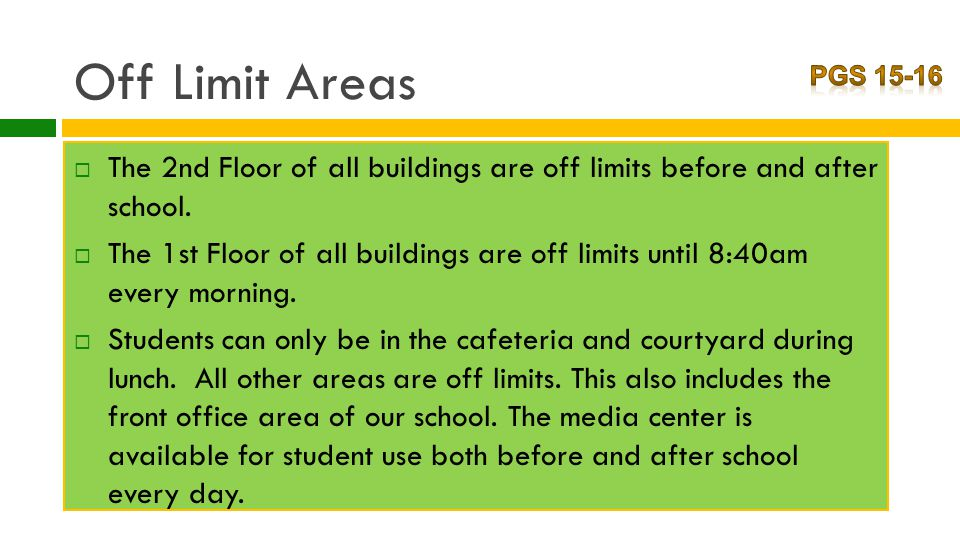 Off Limit Areas  The 2nd Floor of all buildings are off limits before and after school.