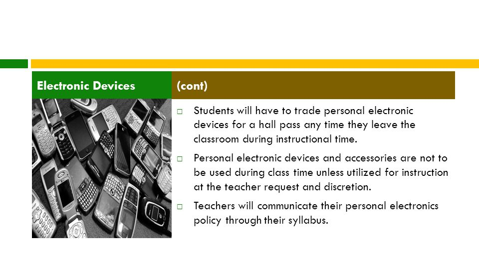  Students will have to trade personal electronic devices for a hall pass any time they leave the classroom during instructional time.