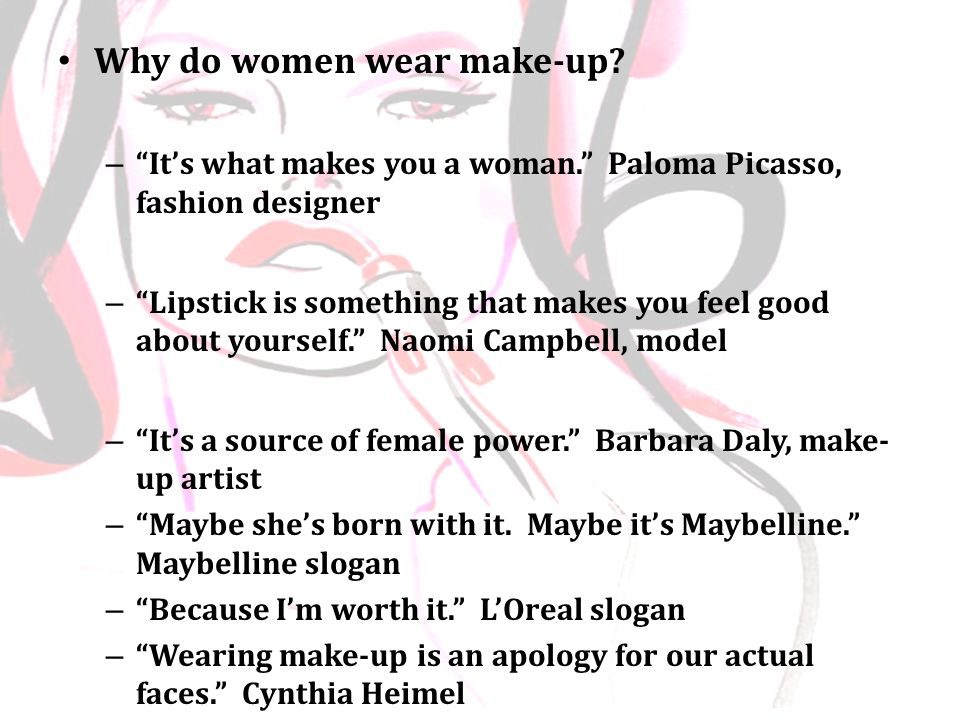 Why do women wear make-up.