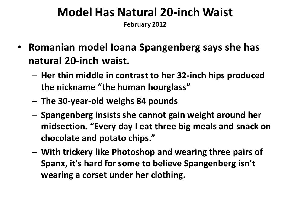 Model Has Natural 20-inch Waist February 2012 Romanian model Ioana Spangenberg says she has natural 20-inch waist.