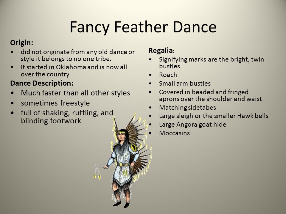 Fancy Feather Dance Origin: did not originate from any old dance or style it belongs to no one tribe.