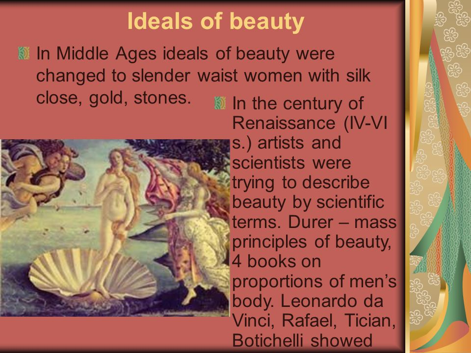 In Middle Ages ideals of beauty were changed to slender waist women with silk close, gold, stones.
